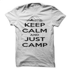 Keep Calm And Just Camp T Shirt, Hoodie, Sweatshirts - tshirt design #teeshirt #clothing