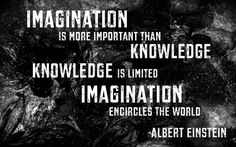 Imagination is more important than Knowledge. Knowledge is limited. Imagination encircles the world -Einstein #quote