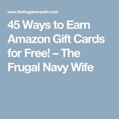 45 Ways to Earn Amazon Gift Cards for Free! – The Frugal Navy Wife