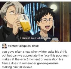 "I don't really think the face Viktor makes after was ""my fiancé doesn't remember the night we met"" but more of ""that explains so much""..but poor Viktor!"