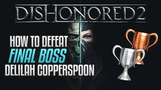 Dishonored 2 - How to defeat Delilah Copperspoon Final Boss (No Powers, No Items used)