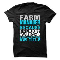 FARM MANAGER Because FREAKING Awesome Is Not An Official Job Title T-Shirts…