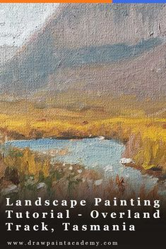 Landscape Painting Tutorial - Overland Track, Tasmania, Oil On Canvas | Oil Painting For Beginners