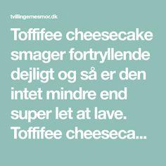 Toffifee cheesecake smager fortryllende dejligt og så er den intet mindre end super let at lave. Toffifee cheesecake indeholder ikke husblas og bages ej Let, Cheesecake, Food And Drink, Baking, Hygge, Bread Making, Patisserie, Cheesecakes, Backen