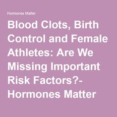 Blood Clots, Birth Control and Female Athletes: Are We Missing Important Risk Factors?- Hormones Matter