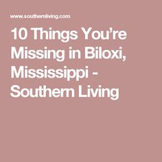 10 Things You're Missing in Biloxi, Mississippi - Southern Living