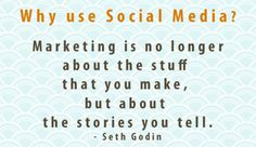 Why Use Social Media?  Marketing is no longer about the stuff that you make, but about the stories you tell. -Seth Godin  #SocialMedia  #OnlineMarketing