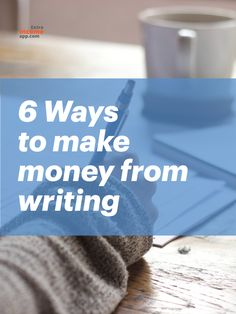 6 different ways to make money from writing.
