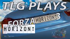 TLG Plays: Forza Horizon 3