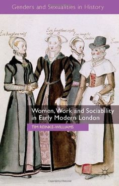 Women, Work and Sociability in Early Modern London (Genders and Sexualities in History) by Tim Reinke-Williams http://www.amazon.com/dp/1137372095/ref=cm_sw_r_pi_dp_ptFavb1MGBT7J
