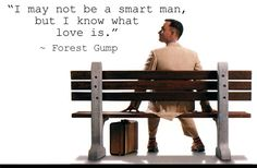 """""""I may not be a smart man, but I know what love is."""" ~ Forrest Gump Quote"""