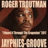 ROGER TROUTMAN - I Heard It Through The Grapevine (Jayphies-Groove) 2017 by Jayphies-Groove on SoundCloud