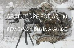 Discussed in this article is a comprehensive list that helps you determine the best scope for AR 10 rifles available on the market today. Read on.