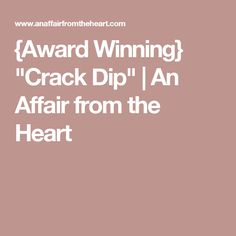 "{Award Winning} ""Crack Dip"" 