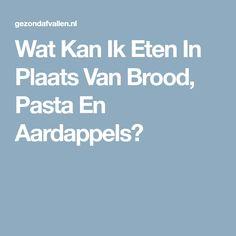 Wat Kan Ik Eten In Plaats Van Brood, Pasta En Aardappels? Super Healthy Recipes, Healthy Tips, Low Carb Recipes, Diet Recipes, Healthy Food, Carbohydrate Diet, Fitness Diet, Food Hacks, Foodies