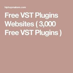 Free VST Plugins Websites ( 3,000 Free VST Plugins )