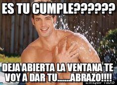 William Levy : Es Tu Cumple??????, Deja Abierta La Ventana Te Voy A Dar Tu.......abrazo!!!! - by Anonymous