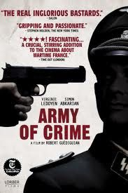 Army of Crime (2009) was directed by Robert Guediguian, about the resistance efforts of French Algerians during Nazi-occupied Paris, led by a poet and Armenian exile named Missak Manouchian. You watch this movie, and Inglourious Basterds will seem like a bunch of Ken dolls and GI Joes. A lot of brave characters portrayed in this story.