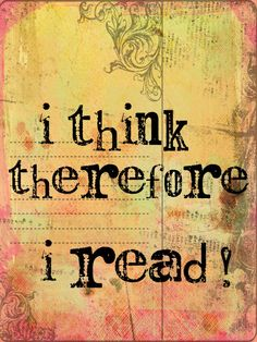 i think  therefore i read