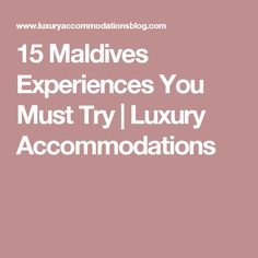 15 Maldives Experiences You Must Try | Luxury Accommodations