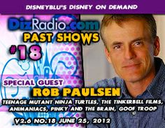 Show #18 with Special Guest ROB PAULSEN (Teenage Mutant Ninja Turtles, The Tinerbell Films, Goof Troop, Animaniacs, Pinky and the Brain)