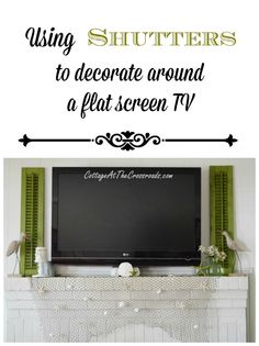 Using Shutters to Decorate around a Flat Screen TV   Cottage at the Crossroads