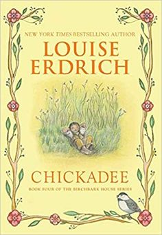 """Read """"Chickadee"""" by Louise Erdrich available from Rakuten Kobo. Winner of the Scott O'Dell Award for Historical Fiction, Chickadee is the first novel of a new arc in the critically acc."""
