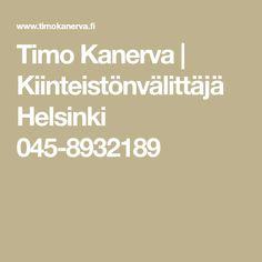 Timo Kanerva | Kiinteistönvälittäjä Helsinki 045-8932189 Helsinki