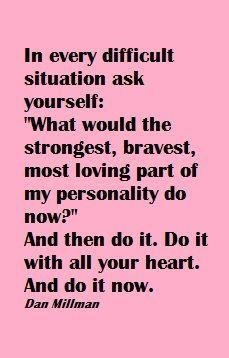 Dan Millman    strongest, bravest most loving self