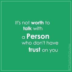 It is not worth to talk with a person who don't have trust on you #CharitarthQuotes