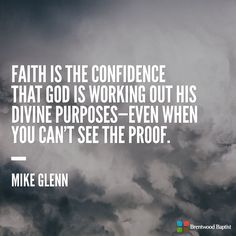 Now faith is confidence in what we hope for and assurance about what we do not see. - Hebrews 11:1