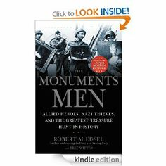 'The Monuments Men: Allied Heroes, Nazi Thieves, and the Greatest Treasure Hunt in History by 'Robert M. Edsel  *WWII  *A group of art historians and museum curators risk everything to save works of art before Hitler destroys them.