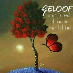Geloof is om te weet ek kan nie maar God kan Prayer Book, Prayer Quotes, Wisdom Quotes, Bible Quotes, Uplifting Christian Quotes, Christian Messages, Christian Faith, Inspirational Qoutes, Motivational Words