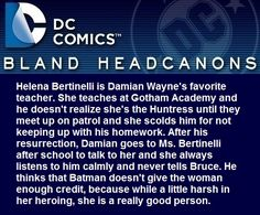 """ Helena Bertinelli is Damian Wayne's favorite teacher. She teaches at Gotham Academy and he doesn't realize she's the Huntress until they meet up on patrol and she scolds him for not keeping up with his homework. After his resurrection, Damian goes..."