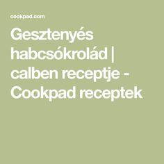Gesztenyés habcsókrolád | calben receptje - Cookpad receptek