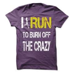 I run to burn off the crazy T Shirts, Hoodies. Get it here ==► https://www.sunfrog.com/LifeStyle/I-run-to-burn-off-the-crazy-[hot]-31621769-Guys.html?41382