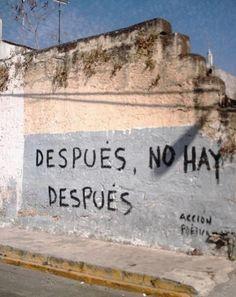 #despus #hay #noDespués, no hay después.Después, no hay después. Some Quotes, Words Quotes, Qoutes, Sayings, Urban Poetry, Rock Argentino, Street Quotes, More Than Words, Spanish Quotes
