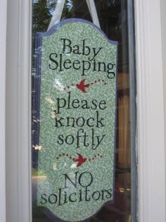 """""""DONT YOU DARE WAKE MY BABY"""" nice sign. Love the bottom of the sign. Really hate that!!"""