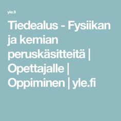 Tiedealus - Fysiikan ja kemian peruskäsitteitä | Opettajalle | Oppiminen | yle.fi