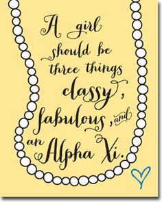 Classy Fabulous Alpha Xi Delta - sorority posters from Truly Sisters. WANT.