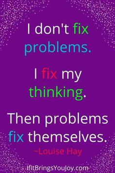 Quotes to spark joy in your daily routine. Inspirational daily quotes to make you smile, uplift your mood, and choose joy. Quote by Louise Hay - I don't fix problems. I fix my thinking. Then problems fix themselves. #quotes Joy Quotes, Uplifting Quotes, Daily Quotes, Life Quotes, Inspirational Quotes, Louise Hay, Do It Anyway, Choose Joy, You Gave Up