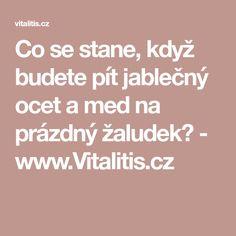 Co se stane, když budete pít jablečný ocet a med na prázdný žaludek? - www.Vitalitis.cz