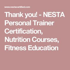 Thank you! - NESTA Personal Trainer Certification, Nutrition Courses, Fitness Education