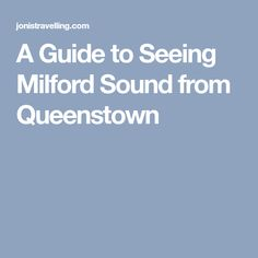 A Guide to Seeing Milford Sound from Queenstown
