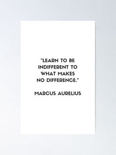 MARCUS AURELIUS Stoic Philosophy Quote - Learn to be indifferent to what makes no difference Poster #philosophical Philosophical Quotes About Life, Philosophy Quotes, Learning To Be, Letter Board, Life Quotes, Cards Against Humanity, Poster, Quotes About Life, Quote Life