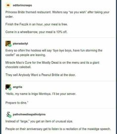 They should put in a Princess Bride section at Magic Time Machine (if you don't know what that is, look it up). I've been there and it would be AMAZING if princess bride were a theme My Tumblr, Tumblr Posts, Tumblr Funny, Funny Memes, Hilarious, Jokes, Funniest Memes, Funny Videos, Funniest Photos