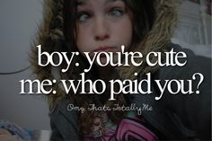 No seriously...who paid you?<<< nobodys ever told me im cute...lol