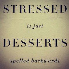 Stressed is just desserts spelled backwards