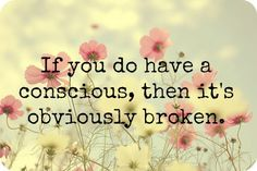 If you do have a conscious, then it's obviously broken. #infidelity #cheatingspouse