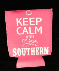 Keep Calm and Stay Southern! $12.99